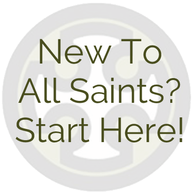 New To All Saints?
